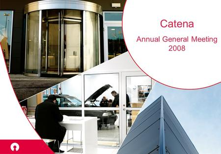 Catena Annual General Meeting 2008. Business concept and objective Own Manage Develop Steadily growing cash flow Good value growth Favorable, long- term.