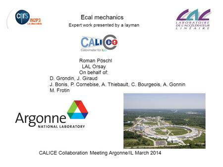 CALICE Collaboration Meeting March 2014 Roman Pöschl LAL Orsay On behalf of: D. Grondin, J. Giraud J. Bonis, P. Cornebise, A. Thiebault, C. Bourgeois,