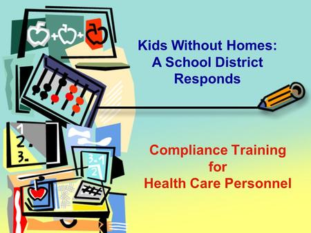 Compliance Training for Health Care Personnel Kids Without Homes: A School District Responds.