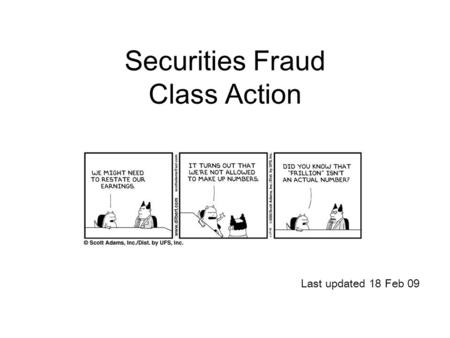 Securities Fraud Class Action Last updated 18 Feb 09.