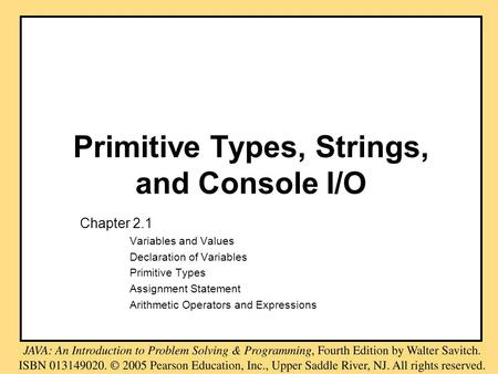 Primitive Types, Strings, and Console I/O Chapter 2.1 Variables and Values Declaration of Variables Primitive Types Assignment Statement Arithmetic Operators.