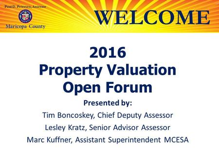 WELCOME 2016 Property Valuation Open Forum Presented by: