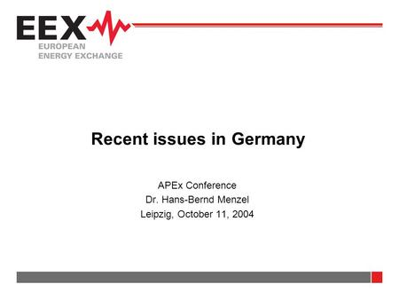Recent issues in Germany APEx Conference Dr. Hans-Bernd Menzel Leipzig, October 11, 2004.