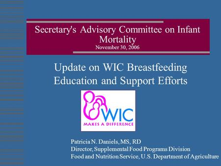 Update on WIC Breastfeeding Education and Support Efforts Secretary's Advisory Committee on Infant Mortality November 30, 2006 Patricia N. Daniels, MS,