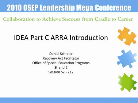 2010 OSEP Leadership Mega Conference Collaboration to Achieve Success from Cradle to Career IDEA Part C ARRA Introduction Daniel Schreier Recovery Act.
