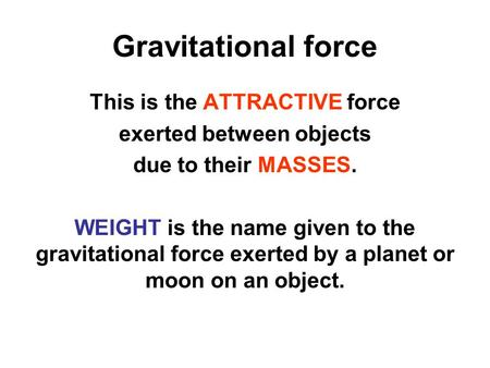 This is the ATTRACTIVE force exerted between objects