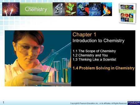 1.4 Problem Solving in Chemistry > 1 Copyright © Pearson Education, Inc., or its affiliates. All Rights Reserved. Chapter 1 Introduction to Chemistry 1.1.