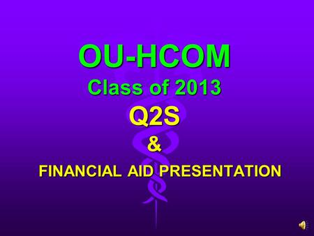 OU-HCOM Class of 2013 Q2S & FINANCIAL AID PRESENTATION.