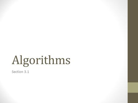 Algorithms Section 3.1. Problems and Algorithms In many domains there are key general problems that ask for output with specific properties when given.
