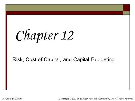 McGraw-Hill/IrwinCopyright © 2007 by The McGraw-Hill Companies, Inc. All rights reserved. Risk, Cost of Capital, and Capital Budgeting Chapter 12.
