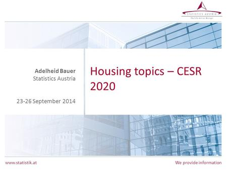 Www.statistik.atWe provide information Housing topics – CESR 2020 Adelheid Bauer Statistics Austria 23-26 September 2014.