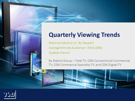 1 Quarterly Viewing Trends National Adults 2-11, By Daypart Average Minute Audience – AMA (000) Quebec French By Station Group – Total TV, CDN Conventional.