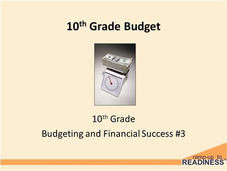 10 th Grade Budget 10 th Grade Budgeting and Financial Success #3.