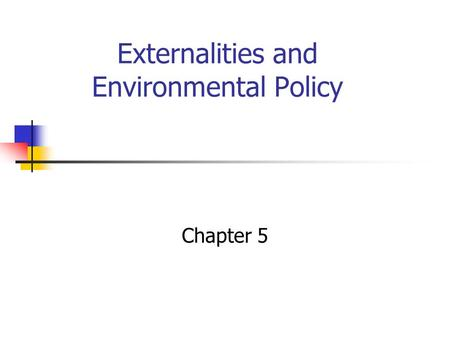 Externalities and Environmental Policy Chapter 5.