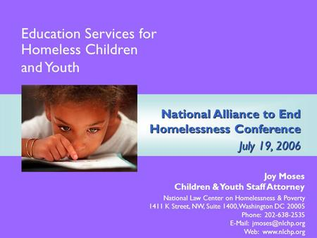 National Alliance to End Homelessness Conference July 19, 2006 Joy Moses Children & Youth Staff Attorney National Law Center on Homelessness & Poverty.