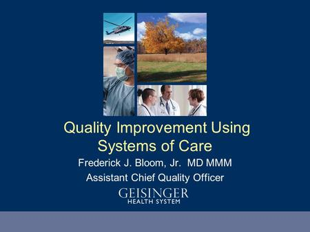 Heal Teach Discover Serve Frederick J. Bloom, Jr. MD MMM Assistant Chief Quality Officer Quality Improvement Using Systems of Care.