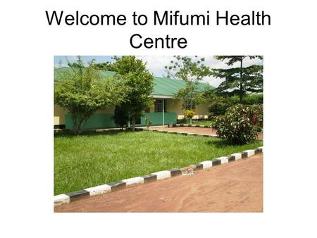 Welcome to Mifumi Health Centre. Mifumi Health Centre Modern type IV clinic Nursing Sister, Clinical Officer, Midwife, nursing aids and support staff.