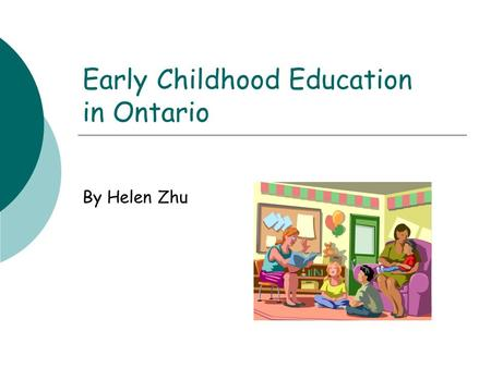 Early Childhood Education in Ontario By Helen Zhu.
