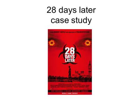 28 days later case study. Production The main companies involved in making the film were 50% of the funding came form the lottery and the other 50% form.