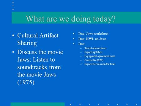 What are we doing today? Cultural Artifact Sharing Discuss the movie Jaws: Listen to soundtracks from the movie Jaws (1975) Due: Jaws worksheet Due: KWL.