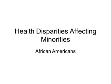 Health Disparities Affecting Minorities African Americans.