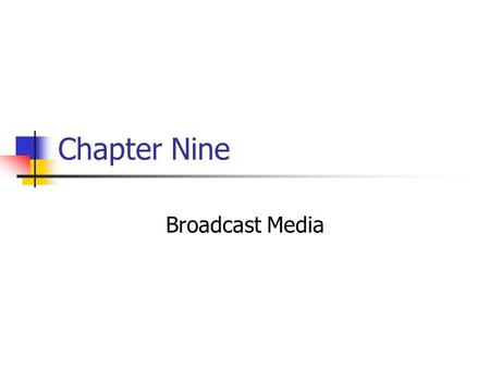 Chapter Nine Broadcast Media. Prentice Hall, © 20099-2 Broadcast media can be defined as: a) Radio programming that is divided into dayparts b) Only the.