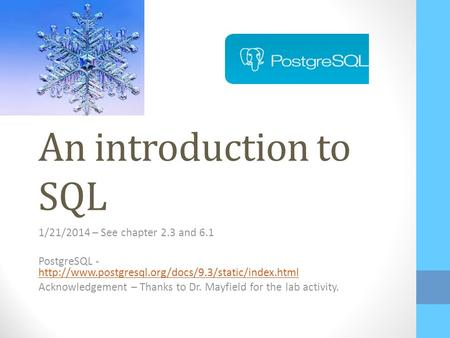An introduction to SQL 1/21/2014 – See chapter 2.3 and 6.1 PostgreSQL -