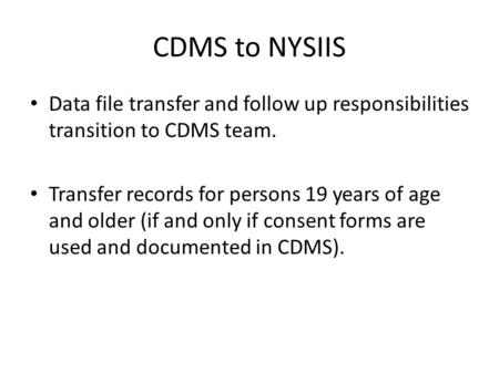 CDMS to NYSIIS Data file transfer and follow up responsibilities transition to CDMS team. Transfer records for persons 19 years of age and older (if and.