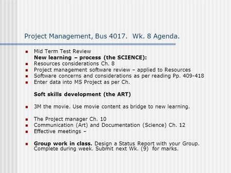 Project Management, Bus 4017. Wk. 8 Agenda. Mid Term Test Review New learning – process (the SCIENCE): Resources considerations Ch. 8 Project management.