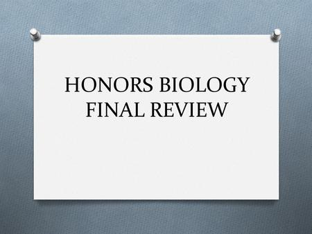 HONORS BIOLOGY FINAL REVIEW. QUESTION #1 O A POPULATION HAS MANY DEATHS AND FEW ORGANISMS MIGRATING INTO THE POPULATION. WHAT WILL MOST LIKELY HAPPEN.