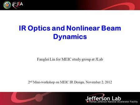 IR Optics and Nonlinear Beam Dynamics Fanglei Lin for MEIC study group at JLab 2 nd Mini-workshop on MEIC IR Design, November 2, 2012.