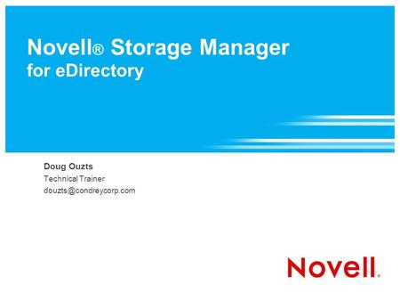 Novell ® Storage Manager for eDirectory Doug Ouzts Technical Trainer