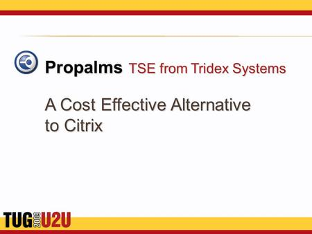 Propalms TSE from Tridex Systems A Cost Effective Alternative to Citrix.