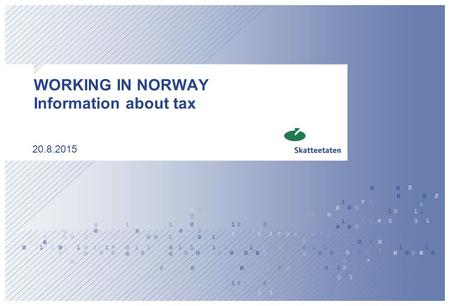 WORKING IN NORWAY Information about tax 20.8.2015.