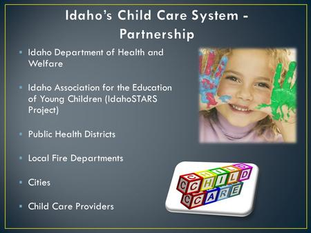  Idaho Department of Health and Welfare  Idaho Association for the Education of Young Children (IdahoSTARS Project)  Public Health Districts  Local.