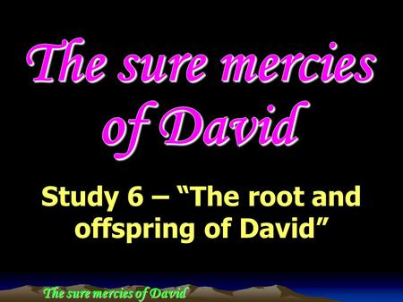 "The sure mercies of David Study 6 – ""The root and offspring of David"""