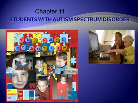 Copyright © Allyn & Bacon 2008Chapter 12: Students with Autism Spectrum Disorders Chapter 11 Copyright © Allyn & Bacon 2008 This multimedia product and.