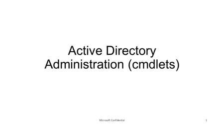 Active Directory Administration (cmdlets) Microsoft Confidential1.