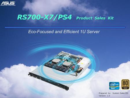 Confidential Prepared by: System Sales PM Version: 1.0 Eco-Focused and Efficient 1U Server.