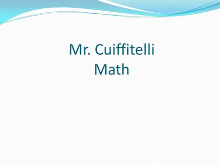Mr. Cuiffitelli Math. Classroom Rules Enter Quietly and on Time Be Seated and Ready for Instruction Show Respect to Everyone Raise Your Hand and Wait.