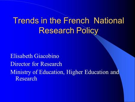 Trends in the French National Research Policy Elisabeth Giacobino Director for Research Ministry of Education, Higher Education and Research.