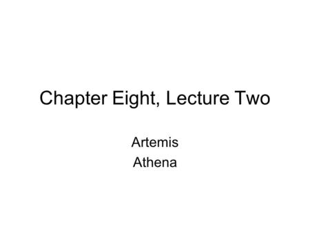 Chapter Eight, Lecture Two Artemis Athena. Artemis The ancient Potnia Therōn? Daughter of Leto Twin sister of Apollo Born on Ortygia Helped with Apollo's.