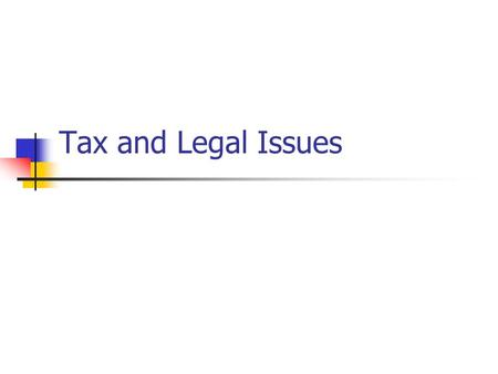 Tax and Legal Issues. Two Big Issues Liability Issues Tax Issues.