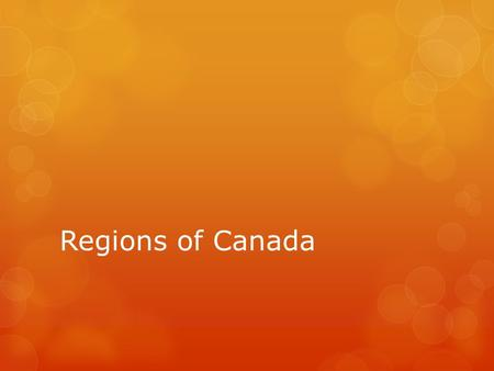 Regions of Canada.  A region is an area that shares certain features or characteristics.  Canada is made up of many characteristics.