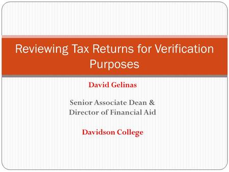 David Gelinas Senior Associate Dean & Director of Financial Aid Davidson College Reviewing Tax Returns for Verification Purposes.