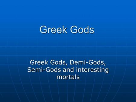 Greek Gods, Demi-Gods, Semi-Gods and interesting mortals