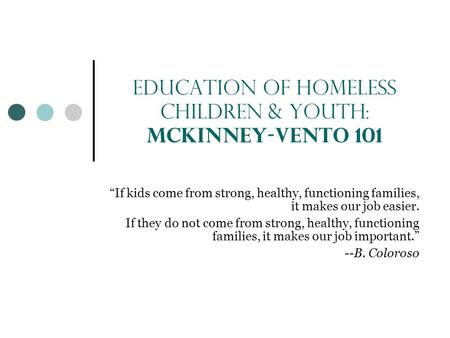 "Education of Homeless Children & Youth: McKinney-Vento 101 ""If kids come from strong, healthy, functioning families, it makes our job easier. If they do."