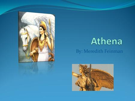 By: Meredith Feinman. Athena's ancient Greek name is Ἀ θην ᾶ and her English name is Athena. She is one of the 12 major Olympians. She is the goddess.