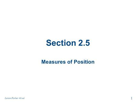 Section 2.5 Measures of Position Larson/Farber 4th ed. 1.