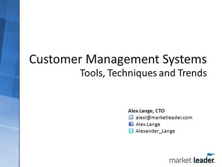 Customer Management Systems Tools, Techniques and Trends Alex Lange, CTO Alex.Lange Alexander_Lange.